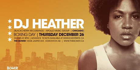 DJ Heather at The Bower / Thursday December 26 Boxing Day tickets