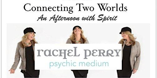 Sunday January 5, 2020 - Connecting Two Worlds with Psychic Medium Rachel Perry