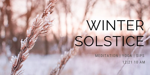 Winter Solstice - Yoga + Meditation + Sips