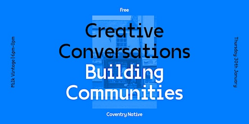 Coventry Native Creative Conversations 2: Building Communities