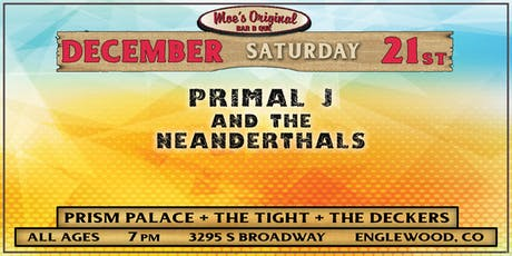 Primal J and the Neanderthals + Prism Palace + The Tight + The Deckers tickets