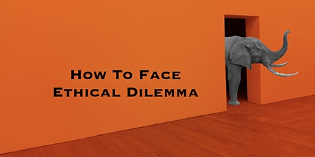 How To Face Ethical Dilemma tickets