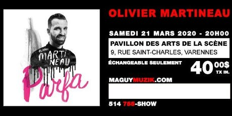 Olivier Martineau, supplémentaire ! Offre 2 de 2, Show du 21 mars 2020 billets