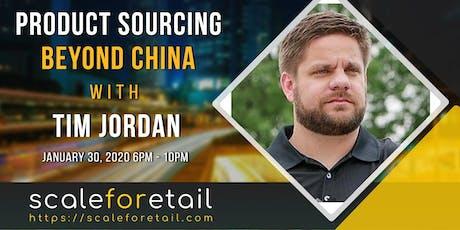 Tim Jordan - Product Sourcing Beyond China tickets