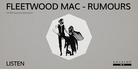 Fleetwood Mac - Rumours : LISTEN (10pm General Admission) tickets