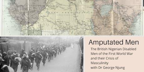 Amputated Men: The British Nigerian Disabled Men of the First World War tickets