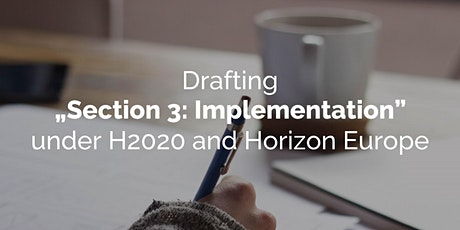 """Drafting """"Section 3: Implementation"""" under H2020 and Horizon Europe tickets"""