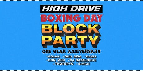 High Drive 1st Birthday Boxing Day Block Party  tickets