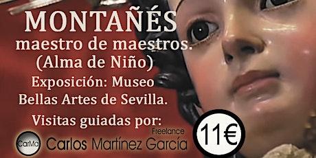 JUAN MARTÍNEZ MONTAÑÉS.  maestro de maestros. Desde el18 de Diciembre entradas