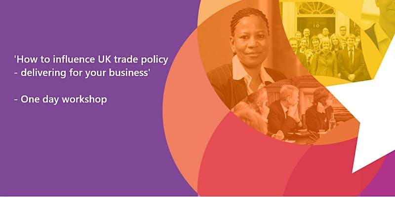 How to influence UK trade policy - delivering for your business