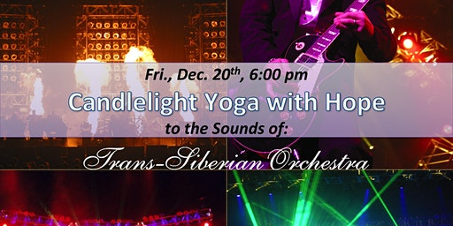 Candlelight Yoga to the Sounds of Trans-Siberian Orchestra! Fri., Dec. 20th
