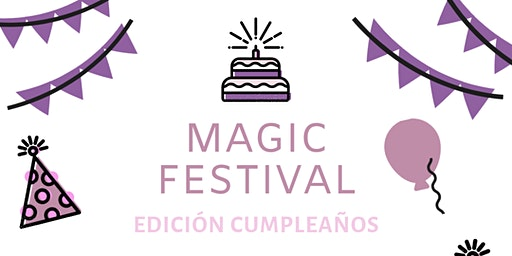 MAGIC FESTIVAL #EDICIONCUMPLEAÑOS