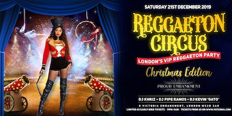 REGGAETON CIRCUS 'CHRISTMAS EDITION' hosted at London's Super Club 'PROUD EMBANKMENT' - 21/12/2019 tickets
