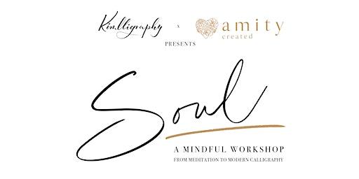 SOUL Workshop: Intro to Modern Calligraphy & Meditation - Sunday Dec 15th