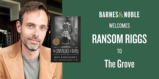 Meet Ransom Riggs for THE CONFERENCE OF THE BIRDS at B&N - The Grove!
