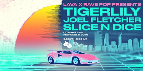 Lava x Rave Pop Pres. Tigerlily, Joel Fletcher + Slice n Dice tickets