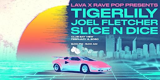 Lava x Rave Pop Pres. Tigerlily, Joel Fletcher + Slice n Dice