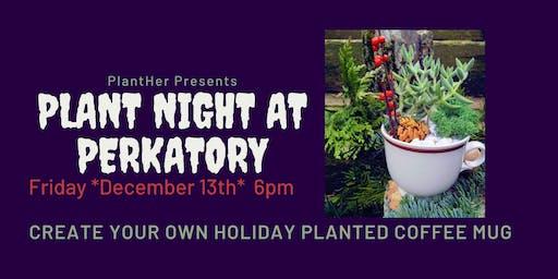 Plant Night at Perkatory: Plant Your Own Holiday Coffee Mug!