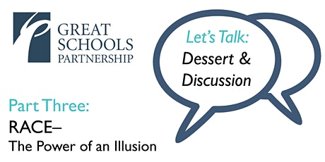 Let's Talk: Dessert & Discussion Part Three: Race–The Power of an Illusion  tickets
