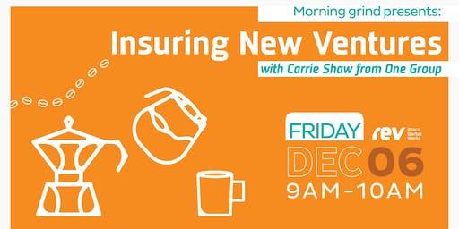 Rev Members Exclusive Morning Grind: Insuring New Ventures