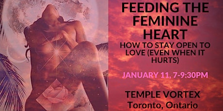 Feeding the Feminine Heart: How to Stay Open to Love (Even When it Hurts) tickets
