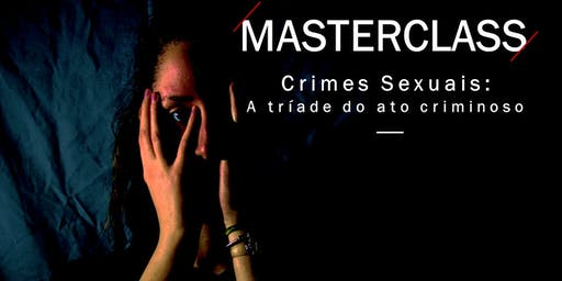 "MASTERCLASS ""Crimes Sexuais: A Tríade do Ato Crimi"