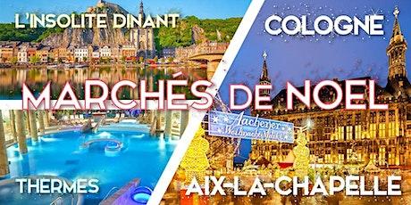 Marché de Noel Aix-la-Chapelle & Cologne & thermes & Dinant billets