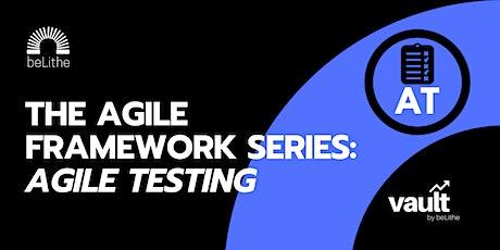 The Agile Framework Series | Agile Testing tickets