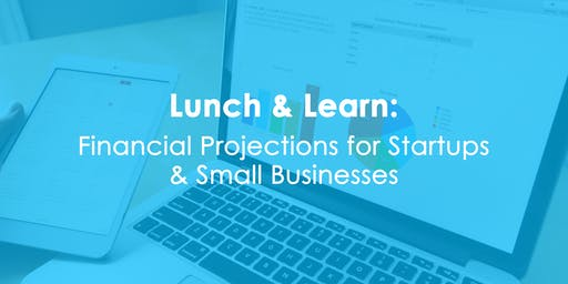 Lunch & Learn: Financial Projections for Startups and Small Businesses