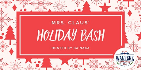 Walters Presents: Mrs. Claus' Holiday Bash Hosted by BaNaka tickets