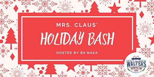 Walters Presents: Mrs. Claus' Holiday Bash Hosted by BaNaka