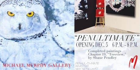 """PENULTIMATE"" Paintings By  SHANE PENDLEY - Art Opening tickets"