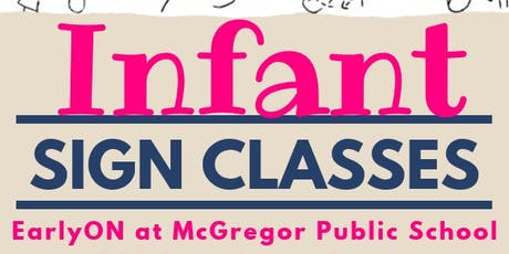 Infant Sign - McGregor Public School, Aylmer (January 16, 23 & 30) tickets