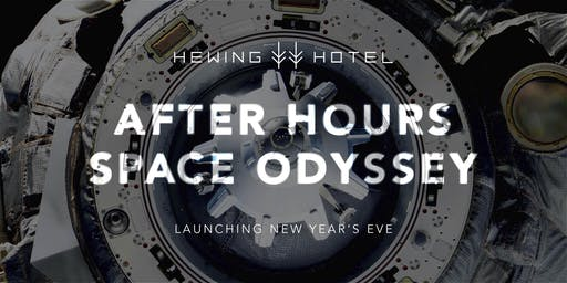 After Hours Space Odyssey: Hewing Hotel New Year's Eve Party