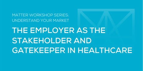 MATTER Workshop: The Employer as the Stakeholder & Gatekeeper in Healthcare tickets