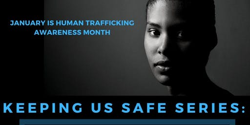Keeping Us Safe Series:  Conversation About Safety and Human Trafficking