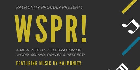 Kalmunity presents WSPR (Word, Sound, Power & Respect) Fridays tickets