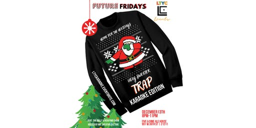 LTYC Presents... Future Friday's Ugly Sweater Trap Karaoke Edition!
