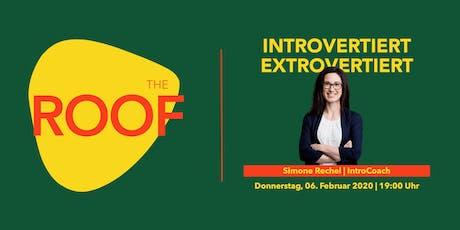 So introvertiert oder extrovertiert wie Du bist, kannst Du nicht bleiben…! Tickets