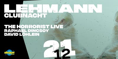 Lehmann Clubnacht w/ THE HORRORIST live