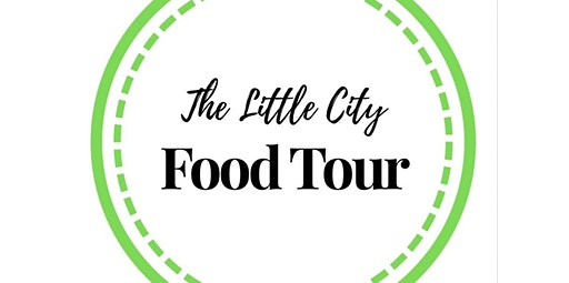 THE LITTLE CITY FOOD TOUR: Downtown Gourmet 1:30pm (05-23-2020 starts at 1:30 PM)