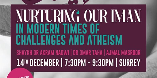 Nurturing our Iman in Modern Times of Challenges and Atheism