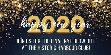 Final NYE Blowout at the Historic Harbour Club tickets