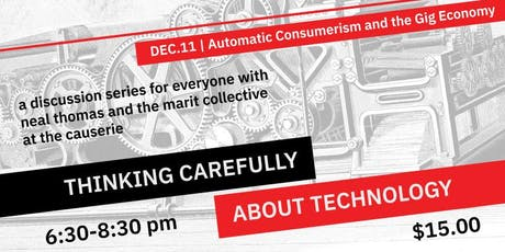 Automatic Consumerism & the Gig Economy (Thinking Carefully About Technology #4) tickets