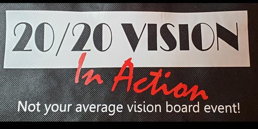 20/20 Vision In Action! Not your average vision board event.