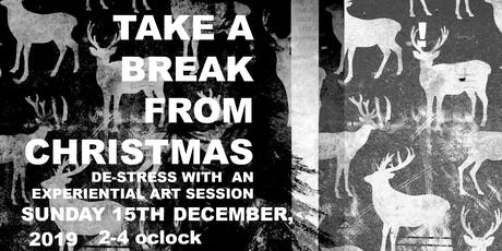 TAKE A BREAK FROM CHRISTMAS - AN EXPERIENTIAL ART SESSION tickets