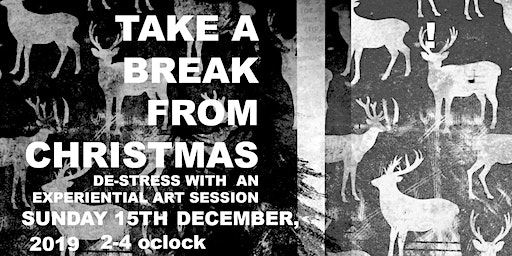 TAKE A BREAK FROM CHRISTMAS - AN EXPERIENTIAL ART SESSION