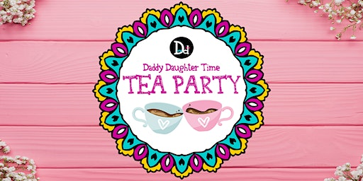 Daddy Daughter Time Tea Party