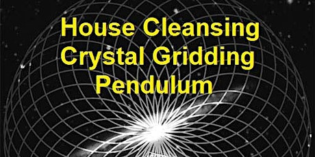 HOUSE CLEANSING – CRYSTAL GRIDDING - PENDULUM tickets