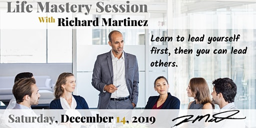 Life Mastery Session with Richard Martinez - 7 Principles of Leadership